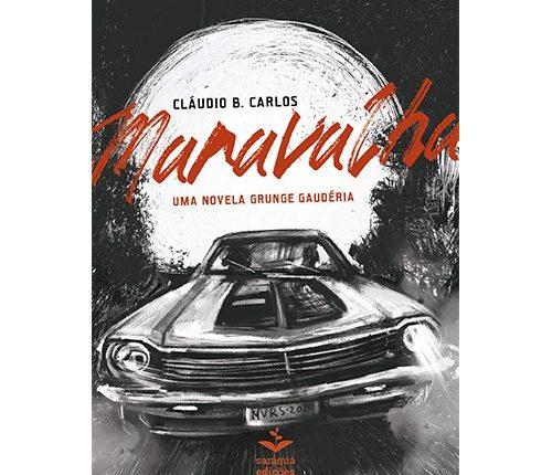 Cláudio B. Carlos lança ronance Maravalha – uma novela grunge gaudéria